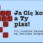 """VIII KONKURS TWÓRCZOŚCI MIŁOSNEJ """"JA CIĘ KOCHAM, A TY PISZ!"""" im. Mariusza Kargula"""