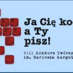 """VIII KONKURS TWÓRCZOŚCI MIŁOSNEJ """"JA CIĘ KOCHAM, A TY PISZ!"""" im. Mariusza Kargula ROZSTRZYGNIĘTY"""